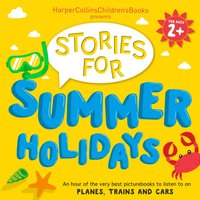 HarperCollins Children's Books Presents: Stories for Summer Holidays for age 2+: An hour of fun to listen to on planes, trains and cars - Oliver Jeffers - audiobook