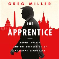 Apprentice: Trump, Russia and the Subversion of American Democracy - Greg Miller - audiobook