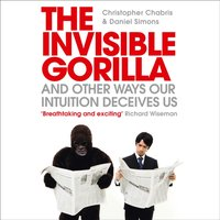 Invisible Gorilla: And Other Ways Our Intuition Deceives Us - Christopher Chabris - audiobook