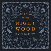 In The Night Wood - Dale Bailey - audiobook