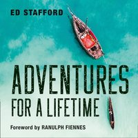 Adventures for a Lifetime - Ed Stafford - audiobook