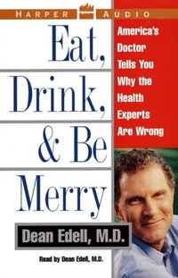 Eat, Drink, & Be Merry - M.D. Dean Edell - audiobook