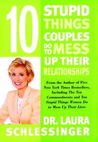 Ten Stupid Things Couples Do To Mess Up Their Relationships - Dr. Laura Schlessinger - audiobook