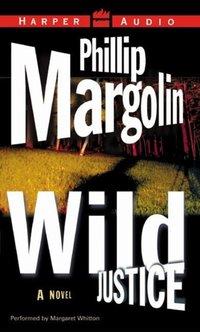 Wild Justice - Phillip Margolin - audiobook