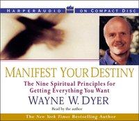Manifest Your Destiny - Wayne W. Dyer - audiobook