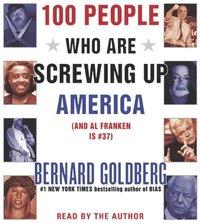 100 People Who Are Screwing Up America - Bernard Goldberg - audiobook