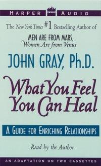 What You Feel You Can Heal - John Gray - audiobook