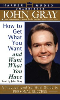 How to Get What You Want and Want What You Have - John Gray - audiobook