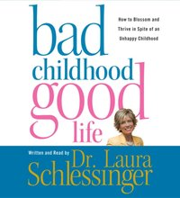 Bad Childhood---Good Life - Dr. Laura Schlessinger - audiobook
