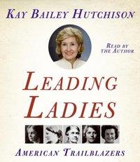 Leading Ladies - Kay Bailey Hutchison - audiobook