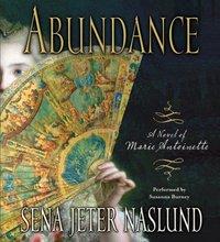 Abundance: A Novel of Marie Antoinette - Sena Jeter Naslund - audiobook
