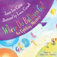 Where Do Balloons Go? - Jamie Lee Curtis - audiobook