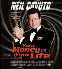 Your Money or Your Life - Neil Cavuto - audiobook
