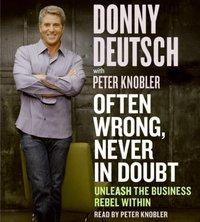 Often Wrong, Never in Doubt - Donny Deutsch - audiobook