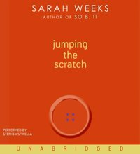 Jumping the Scratch - Sarah Weeks - audiobook