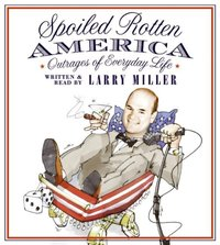 Spoiled Rotten America - Larry Miller - audiobook
