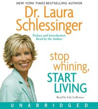 Stop Whining, Start Living - Dr. Laura Schlessinger - audiobook