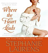 Where The Heart Leads - Stephanie Laurens - audiobook
