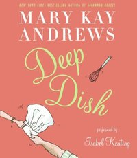 Deep Dish - Mary Kay Andrews - audiobook