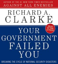 Your Government Failed You - Richard A. Clarke - audiobook