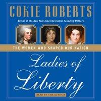 Ladies of Liberty - Cokie Roberts - audiobook
