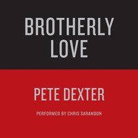 BROTHERLY LOVE - Pete Dexter - audiobook