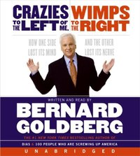Crazies to the Left of Me Wimps to the Right - Bernard Goldberg - audiobook
