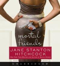 Mortal Friends - Jane Stanton Hitchcock - audiobook