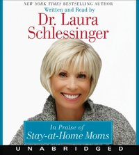 In Praise of Stay-at-Home Moms - Dr. Laura Schlessinger - audiobook