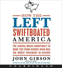 How the Left Swiftboated America - John Gibson - audiobook
