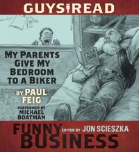 Guys Read: My Parents Give My Bedroom To a Biker - Paul Feig - audiobook