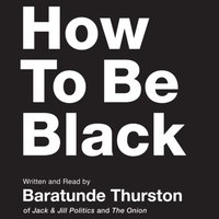 How to Be Black - Baratunde Thurston - audiobook