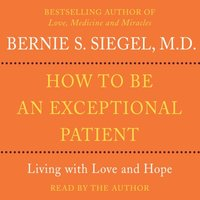 How to Be An Exceptional Patient - Bernie S. Siegel - audiobook