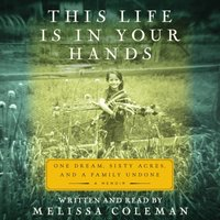 This Life Is in Your Hands - Melissa Coleman - audiobook
