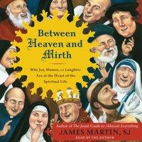 Between Heaven and Mirth - James Martin - audiobook