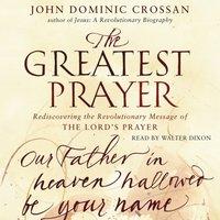 Greatest Prayer - John Dominic Crossan - audiobook