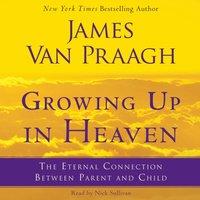 Growing Up in Heaven - James Van Praagh - audiobook