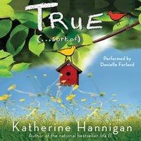True (. . . Sort Of) - Katherine Hannigan - audiobook