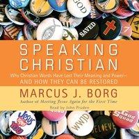 Speaking Christian - Marcus J. Borg - audiobook