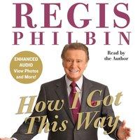 How I Got This Way - Regis Philbin - audiobook