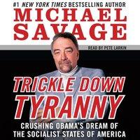 Trickle Down Tyranny - Michael Savage - audiobook