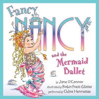 Fancy Nancy and the Mermaid Ballet - Jane O'Connor - audiobook