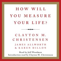 How Will You Measure Your Life? - Clayton M. Christensen - audiobook