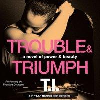Trouble & Triumph - Tip 'T.I.' Harris - audiobook