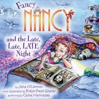 Fancy Nancy and the Late, Late, LATE Night - Jane O'Connor - audiobook