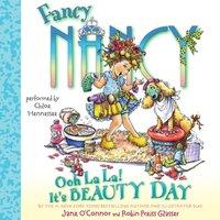 Fancy Nancy: Ooh La La! It's Beauty Day - Jane O'Connor - audiobook