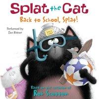 Splat the Cat: Back to School, Splat! - Rob Scotton - audiobook