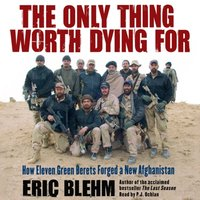Only Thing Worth Dying For - Eric Blehm - audiobook