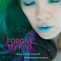 Forgive My Fins - Tera Lynn Childs - audiobook