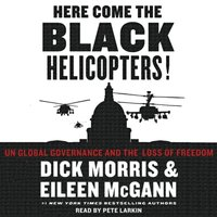 Here Come the Black Helicopters! - Dick Morris - audiobook